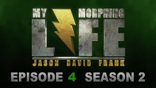 MY MORPHING LIFE 2 - EPISODE 4 - JASON DAVID FRANK