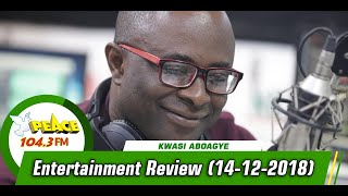 ENTERTAINMENT REVIEW WITH KWASI ABOAGYE ON PEACE 104.3 FM (14/12/2019)