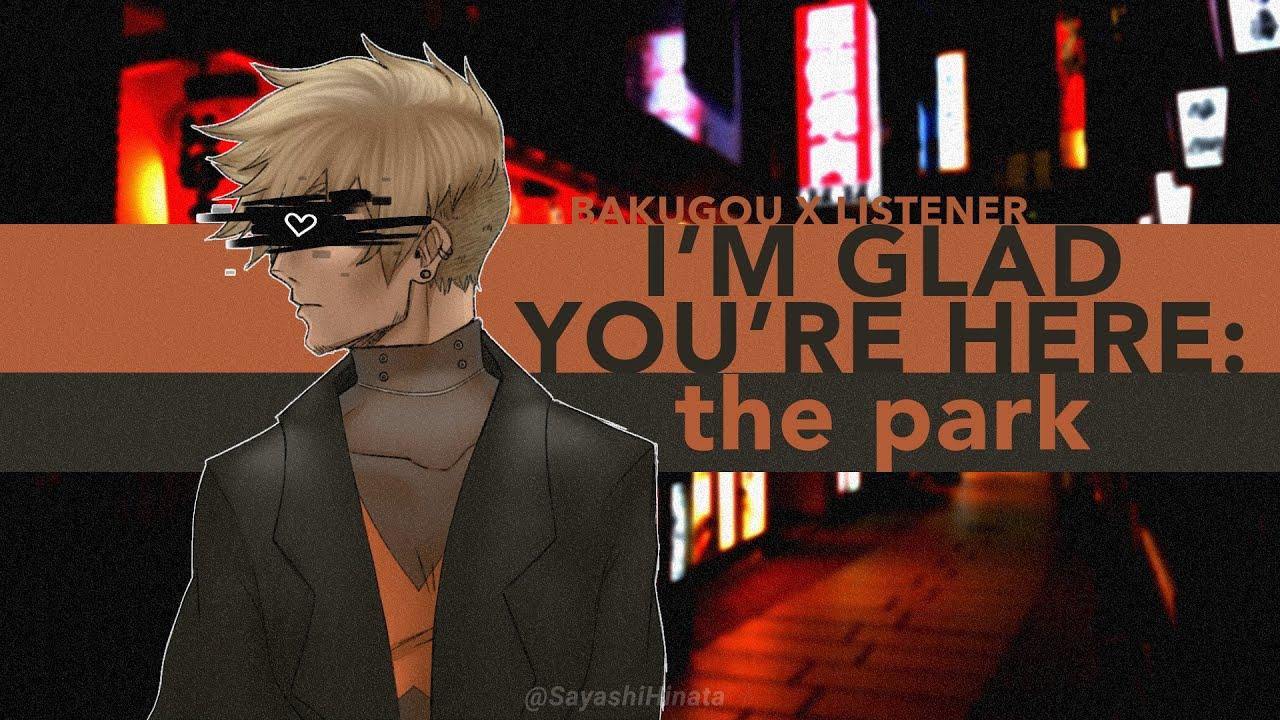 I'm Glad You're Here: The Park | Bakugou Katsuki x Listener {BNHA ASMR Fanfiction Reading}