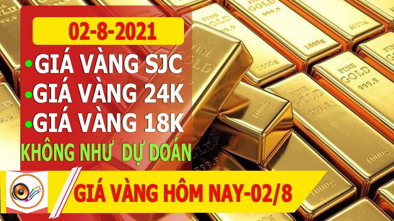 GIÁ VÀNG HÔM NAY NGÀY 02-8-2021 GIÁ VÀNG SJC KHÔNG NHƯ DỰ ĐOÁN