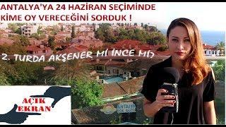 Antalya'ya sorduk. 24 Haziran Seçiminde Kime Oy Vereceksiniz?