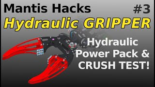 Mantis Hacks - P2 - Hydraulic power pack & Gripper CRUSH test