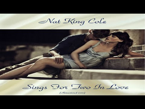 Nat King Cole - Sings For Two In Love - Top Album - Full Album - Remastered 2017