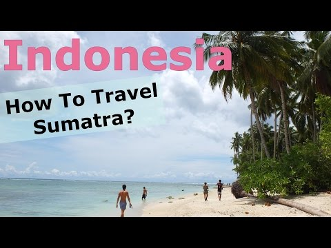 SUMATRA - how to travel Indonesia? (Mentawai Islands, Bukit Lawang, Medan etc.)