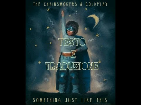 The Chainsmokers & Coldplay - Something Just Like This testo e traduzione