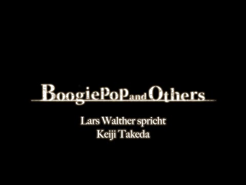 BOOGIEPOP AND OTHERS - Synchronclip #2: Lars Walther spricht Keiji Takeda