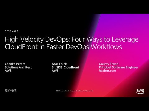 AWS re:Invent 2018: Four Ways to Leverage CloudFront in Faster DevOps Workflows (CTD409)