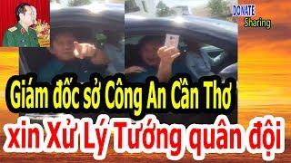 Giám đốc sở Công An Cần Thơ xin Xử Lý Tướng quân đội - Cộng Đồng Người Việt