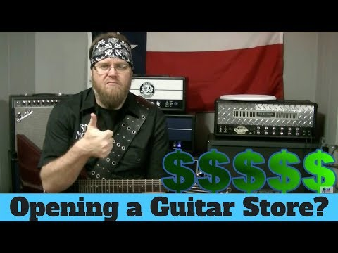 How To Open A Music Or Guitar Store Pt1