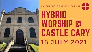 18 July 2021 Hybrid Worship @ Castle Cary