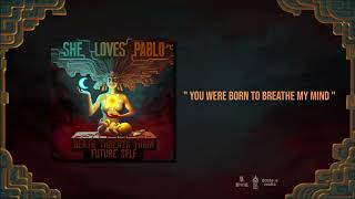 She Loves Pablo - You Were Born To Breathe My Mind
