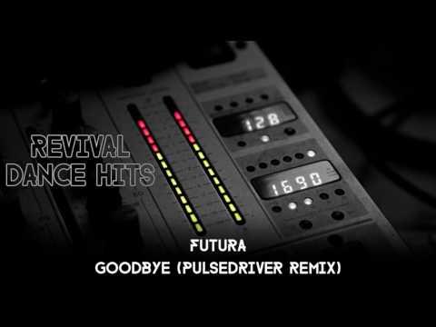 Futura - Goodbye (Pulsedriver Remix) [HQ]