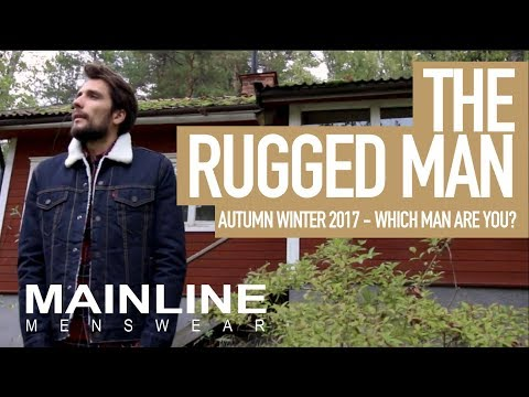 The Rugged Man | #WhichManAreYou? | Autumn Winter 2017 | Mainline Menswear