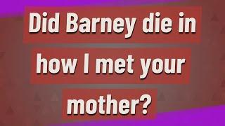 Did Barney die in how I met your mother?