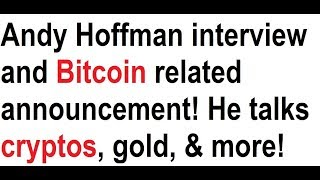 Andy Hoffman interview and Bitcoin related announcement! He talks cryptos, gold, & more!