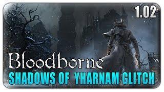 Bloodborne Shadows of Yharnam Glitch - Shadows of Yharnam Freeze Glitch