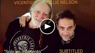 "Vicentico ft. Willie Nelson ""Solo un momento"" Con letras. Whith lyrics."