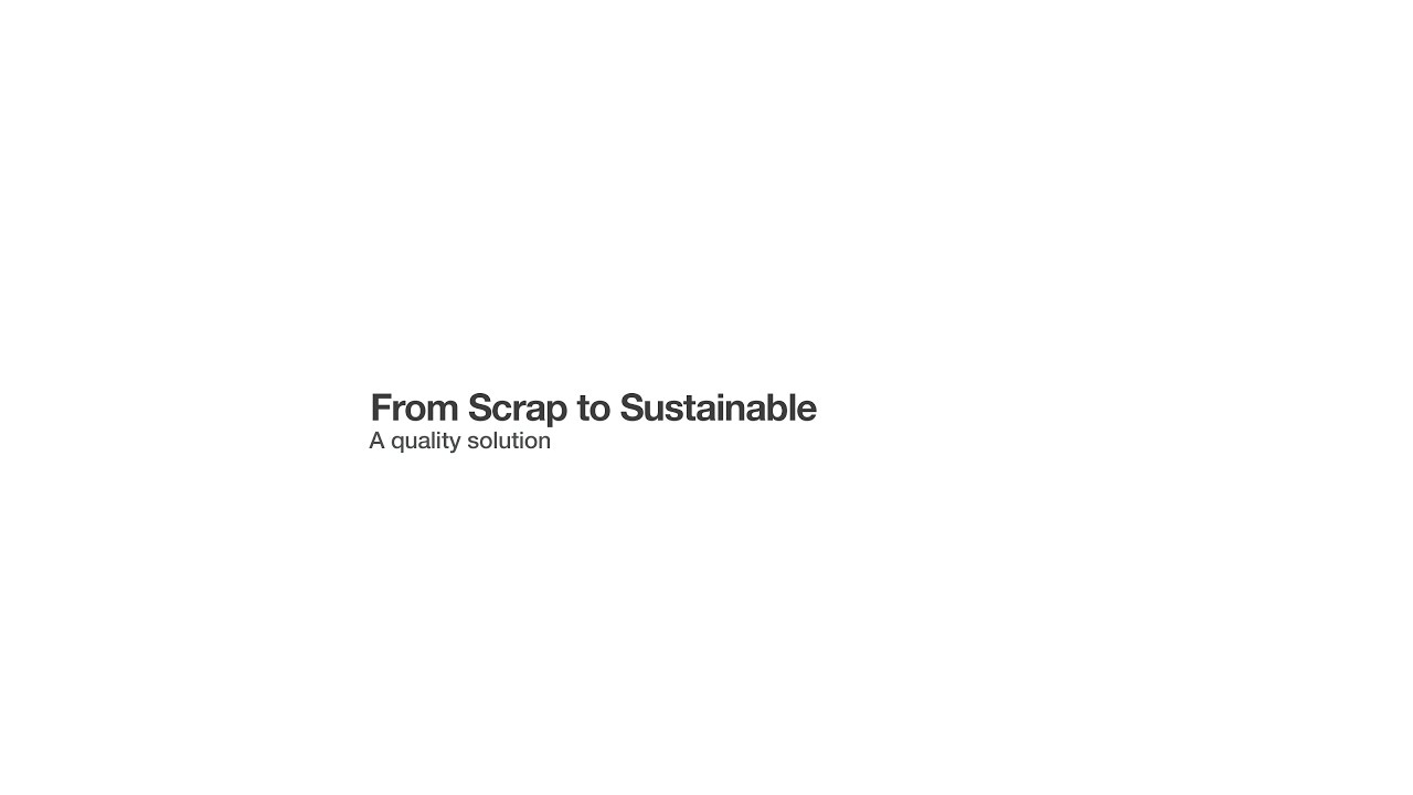 From Scrap to Sustainable: A quality solution