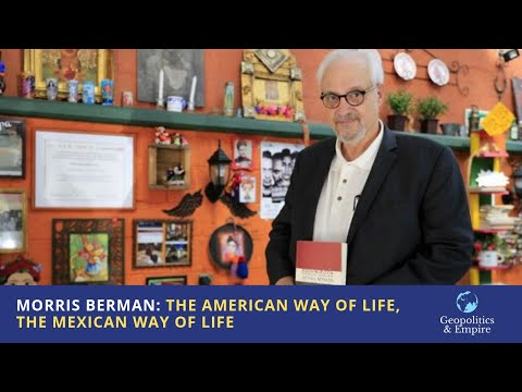 Morris Berman: The American Way of Life, The Mexican Way of