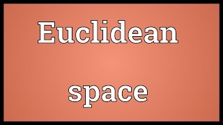 Euclidean space Meaning
