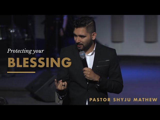 How to protect your blessings - Ps. Shyju Mathew