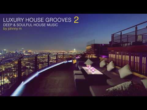 Luxury House Grooves Part 2 | Deep & Soulful | 2017 Mixed By Johnny M