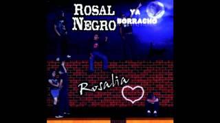 ROSAL NEGRO-Ya Borracho
