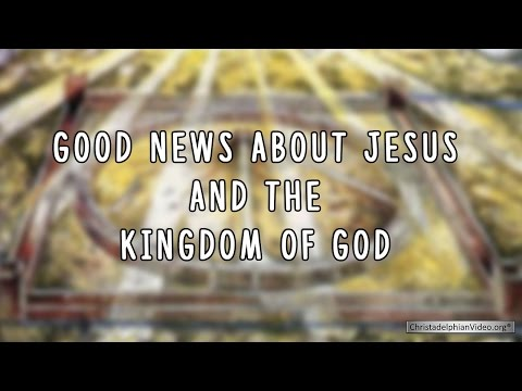Good News about Jesus and the Kingdom of God