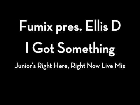 Fumix ft. Ellis D - I Got Something (Junior Vasquez Live Here, Right Now Mix)