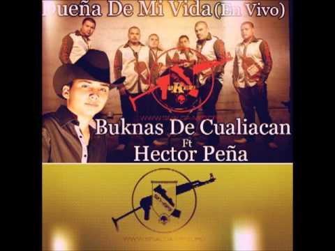 Hector Peña Ft Buknas De Culiacan   Dueña De Mi Vida En Vivo) 2013