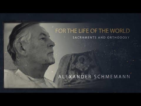Fr. Alexander Schmemann - For the Life of the World