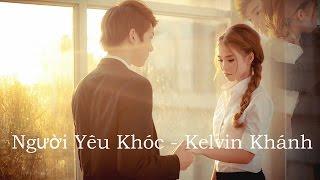 Người Yêu Khóc - Kelvin Khánh ( Replay 1 Giờ )