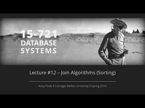 Lecture #12 - Join Algorithms (Sorting) [CMU Database Systems Spring 2016]