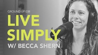 Ground Up 038 - Live Simply w/ Becca Shern thumbnail