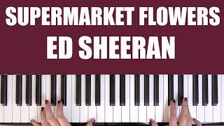 HOW TO PLAY: SUPERMARKET FLOWERS - ED SHEERAN