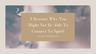 3 Reasons You Might Be Having Trouble Connecting To Spirit