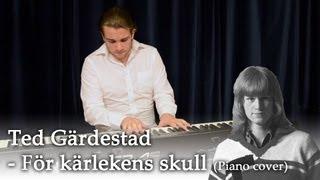 Ted Gärdestad - För kärlekens skull (Piano cover)