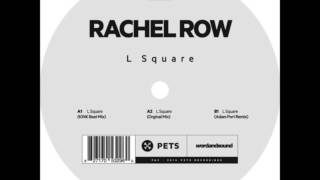Rachel Row - L Square (Original Mix)