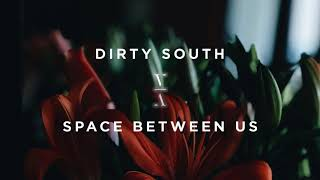 Dirty South - Space Between Us