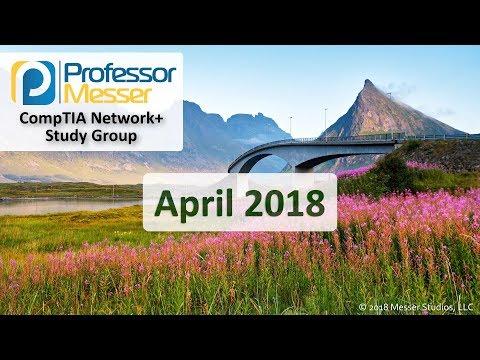 Professor Messer's Network+ Study Group - April 2018