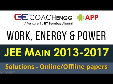 JEE Main Problems | Work, Energy and Power | 2013 to 2017 | Chapterwise Solutions by Rohit Dahiya