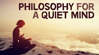 Philosophy For A Quiet Mind