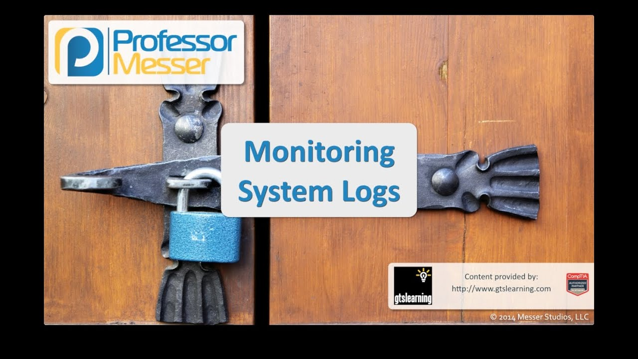 Monitoring System Logs - CompTIA Security+ SY0-401: 3.6
