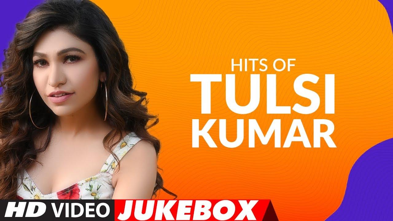 Hits Of Tulsi Kumar Songs ★ Video Jukebox ★ Best of Tulsi Kumar Songs | T-Series