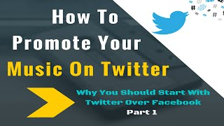 how to promote your music on twitter part 1 why you should start with twitter