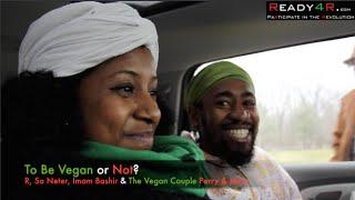 To Be Vegan or Not? R, Sa Neter, Imam Bashir, Vegan Couple Perry & Mika