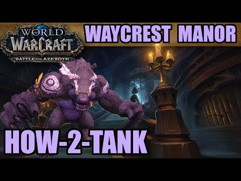 How-to-Tank BFA: Waycrest Manor (Normal/Heroic/Mythic Guide)
