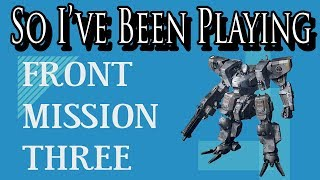 So I've Been Playing: FRONT MISSION 3 [ Review PS1 ]