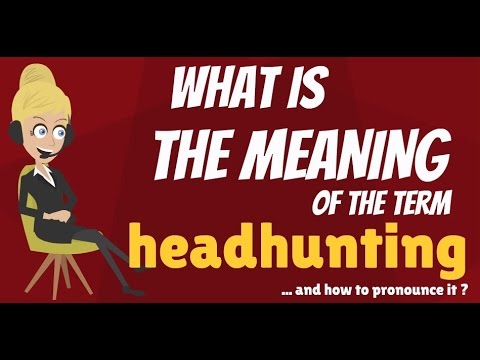 What is HEADHUNTING? What does HEADHUNTING mean? HEADHUNTING meaning, definition & explanation