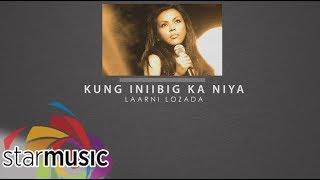 Laarni Lozada - Kung Iniibig Ka N'ya (Audio) 🎵